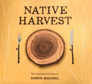Damon Baehrel Native Harvest CookBook